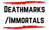 Deathmarks/Immortals