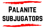 Palanite Subjugators